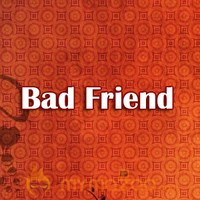 Bad Friend