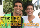 Shah Rukh Khan and Akshay Kumar highest paid actors in the world